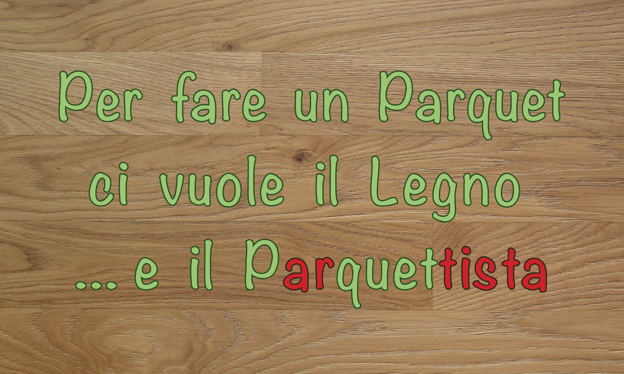 il Parquettista Antico Mestiere Per fare un Parquet ci vuole il legno ... e il parquettista artista La Sapienza è figlia dell' Esperienza Leonardo da Vinci